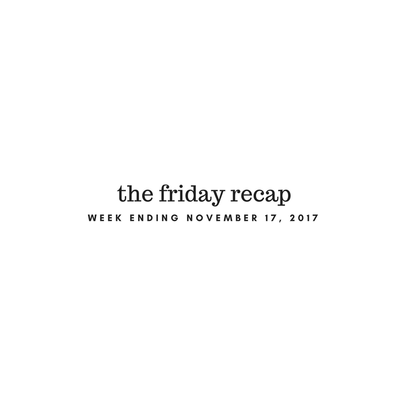 The Friday Recap: Week Ending November 17, 2017
