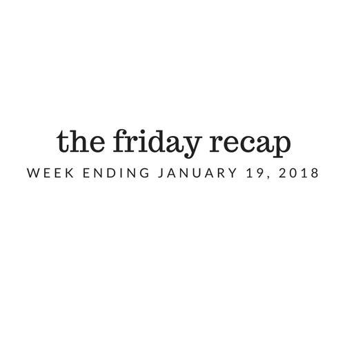 Friday Recap: Week Ending January 19th, 2018