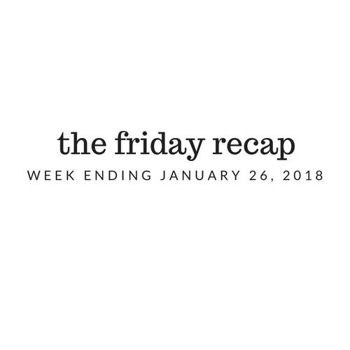 Friday Recap: Week Ending January 26th, 2018