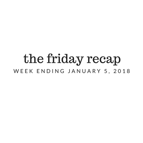 Friday Recap: Week Ending January 5th, 2018