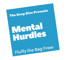 Mental Hurdles: Fluffy the Bag Freer