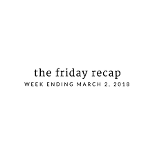Friday Recap: Week Ending March 2, 2018