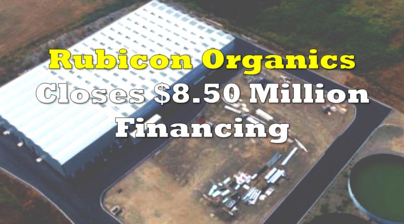 Rubicon Organics Closes Financing Above Market Rates