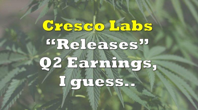 "Cresco Labs – ""Sort of"" Reports Q2 Earnings"