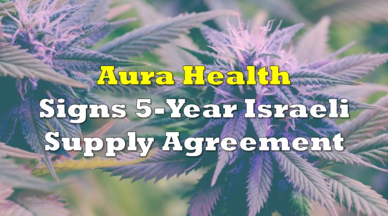 Aura Health Signs 5-Year Israeli Supply Agreement