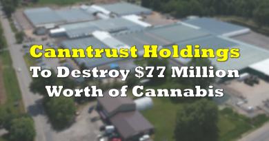 Canntrust Holdings to Destroy $77 Million Worth of Cannabis