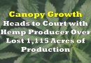 Canopy Growth, Hemp Producer Head to Court Over 1,115 Acres of Lost Production