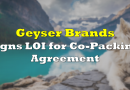 Geyser Brands Signs Letter of Intent For Co-Packing Agreement