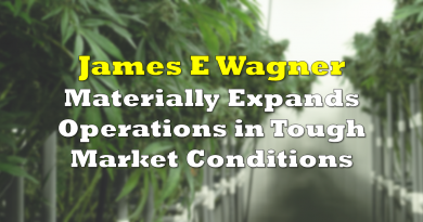 James E. Wagner Cultivation Materially Expands Operations in Tough Market Conditions
