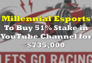 Millennial Esports to Buy Stake in YouTube Channel for $735,000