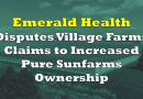 Emerald Health Disputes Village Farms Claims to Increased Pure Sunfarms Ownership