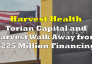 Harvest Health and Torian Capital Walk Away from $225 Million Financing