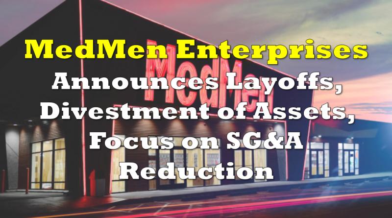 Medmen Announces Layoffs, Divestment of Assets, Focus on SG&A Reduction