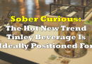 Sober Curious: The Hot New Trend Tinley Beverage Is Ideally Positioned For
