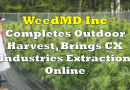 WeedMD Completes Outdoor Harvest, Brings CX Industries Extraction Online