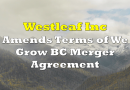Westleaf Amends Terms of We Grow BC Merger Agreement