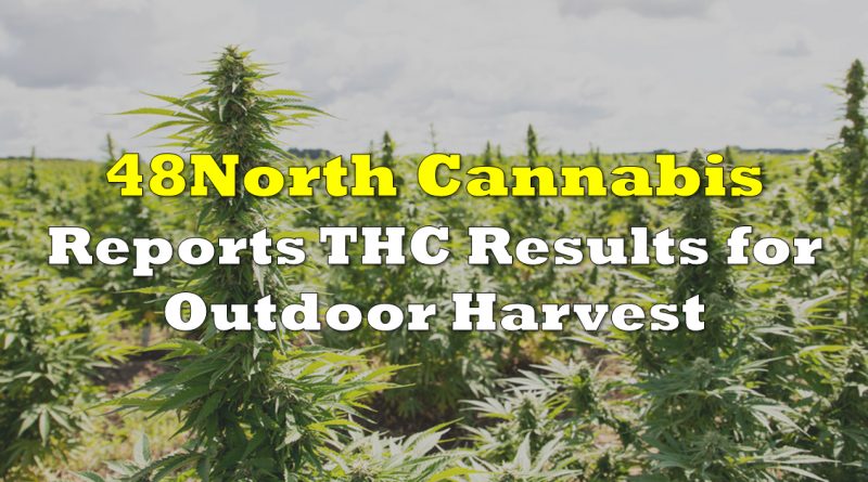 48North Reports THC Results for Outdoor Harvest