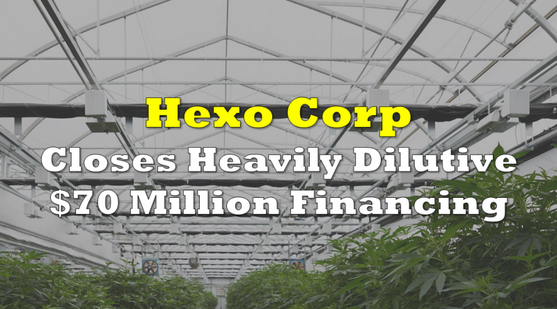 Hexo Corp Closes Heavily Dilutive $70 Million Financing