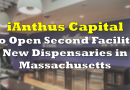 iAnthus Capital to Open Second Facility, New Dispensaries in Massachusetts