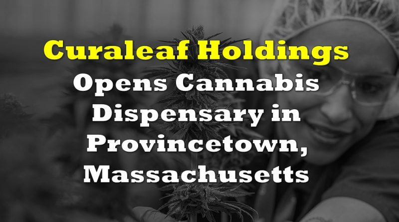 Curaleaf Opens Cannabis Dispensary in Provincetown, Massachusetts