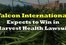 Falcon International Expects To Win In Harvest Health Lawsuit