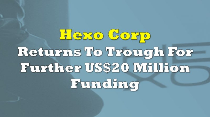 Hexo Corp Returns To Trough For Further US$20 Million Funding