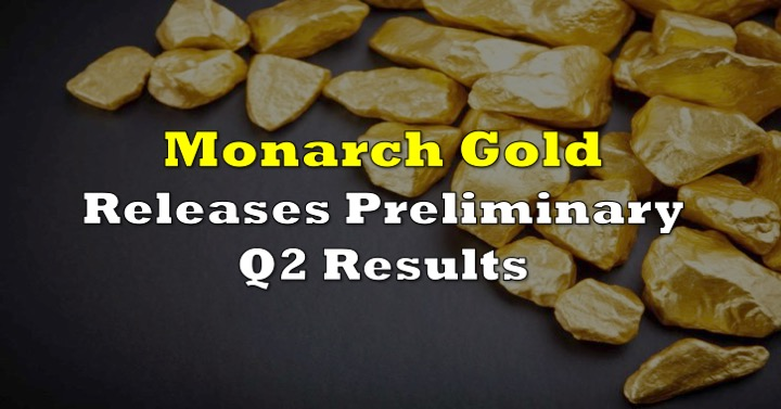 Monarch Gold Releases Preliminary Second Quarter Results