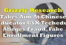 Grizzly Research Takes Aim At Chinese Educator GSX Techedu, Alleges Fraud, Fake Enrollment Figures
