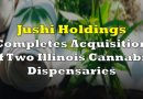 Jushi Holdings Completes Acquisition of Two Illinois Cannabis Dispensaries