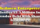 MedMen Settles $3.3 Million In Vendor Debt With Share Issuances