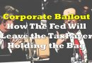 Corporate Welfare: New Fed Measures Will Make Taxpayers the Bagholder!