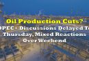 OPEC+ Discussions Delayed To Thursday, Mixed Reactions Over Weekend