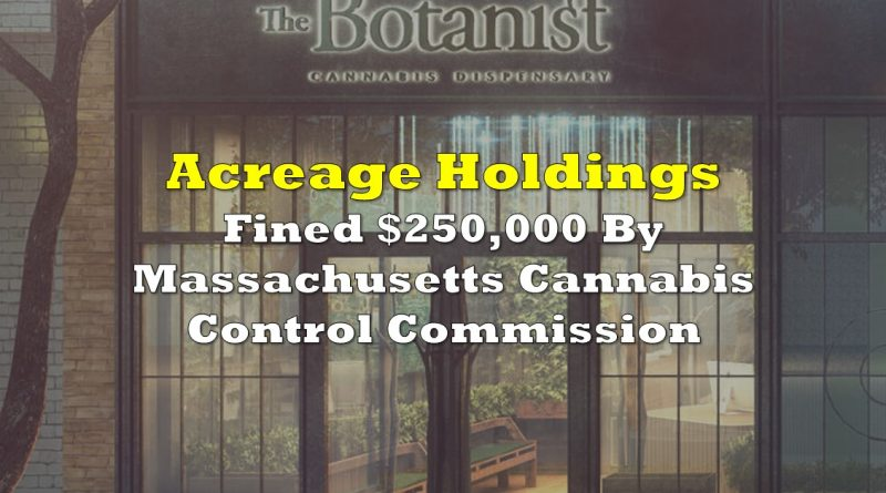 Acreage Holdings Fined $250,000 By Massachusetts Cannabis Control Commission
