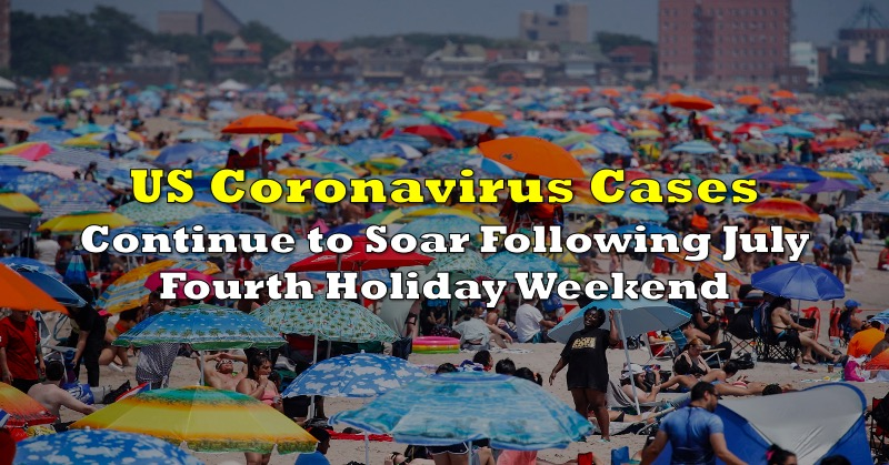 US Coronavirus Cases Continue to Soar Following July Fourth Holiday Weekend