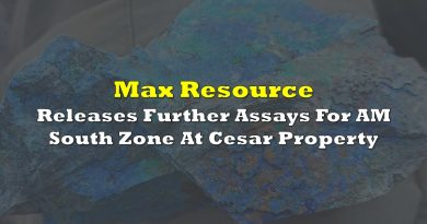 Max Resource Releases Further Assays For AM South Zone At Cesar Property