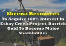 Skeena To Acquire 100% Interest In Eskay Creek Project, Barrick Gold To Become Major Shareholder