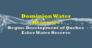 Dominion Water Begins Development of Quebec Esker Water Reserve