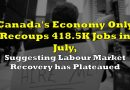 Canada's Economy Only Recoups 418.5K Jobs in July, Suggesting Labour Market Recovery has Plateaued