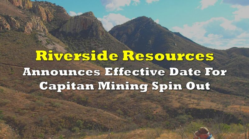 Riverside Resources Announces Effective Date For Capitan Mining Spin Out