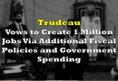 Trudeau Vows to Create 1 Million Jobs Via Additional Fiscal Policies and Government Spending