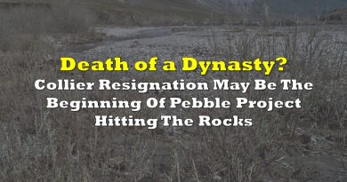 Death Of A Dynasty? Collier Resignation May Be The Beginning Of Northern Dynasty's Pebble Project Hitting The Rocks