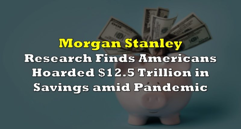Morgan Stanley Research Finds Americans Hoarded $12.5 Trillion in Savings Due to Pandemic and Federal Election Uncertainty