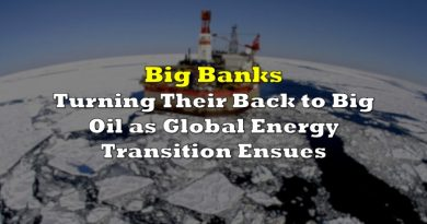 Big Banks Turning Their Back to Big Oil as Global Energy Transition Ensues