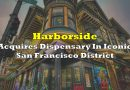 Harborside Acquires Dispensary In Iconic San Francisco District