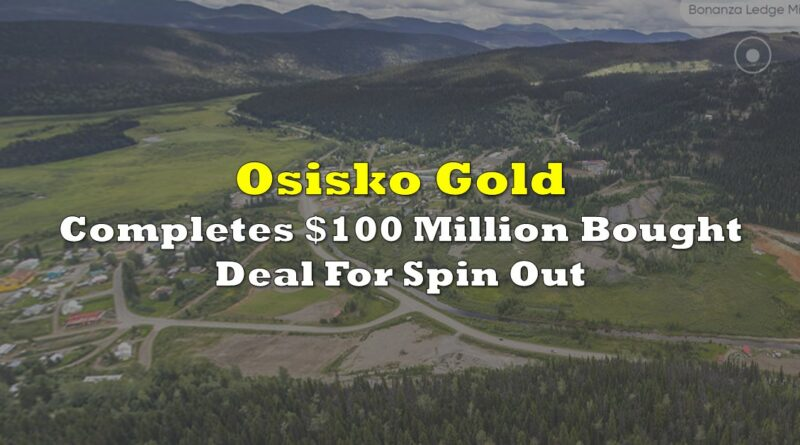 Osisko Gold Completes $100 Million Bought Deal For Spin Out