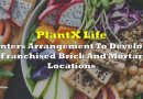 PlantX Enters Arrangement To Develop Franchised Brick And Mortar Locations