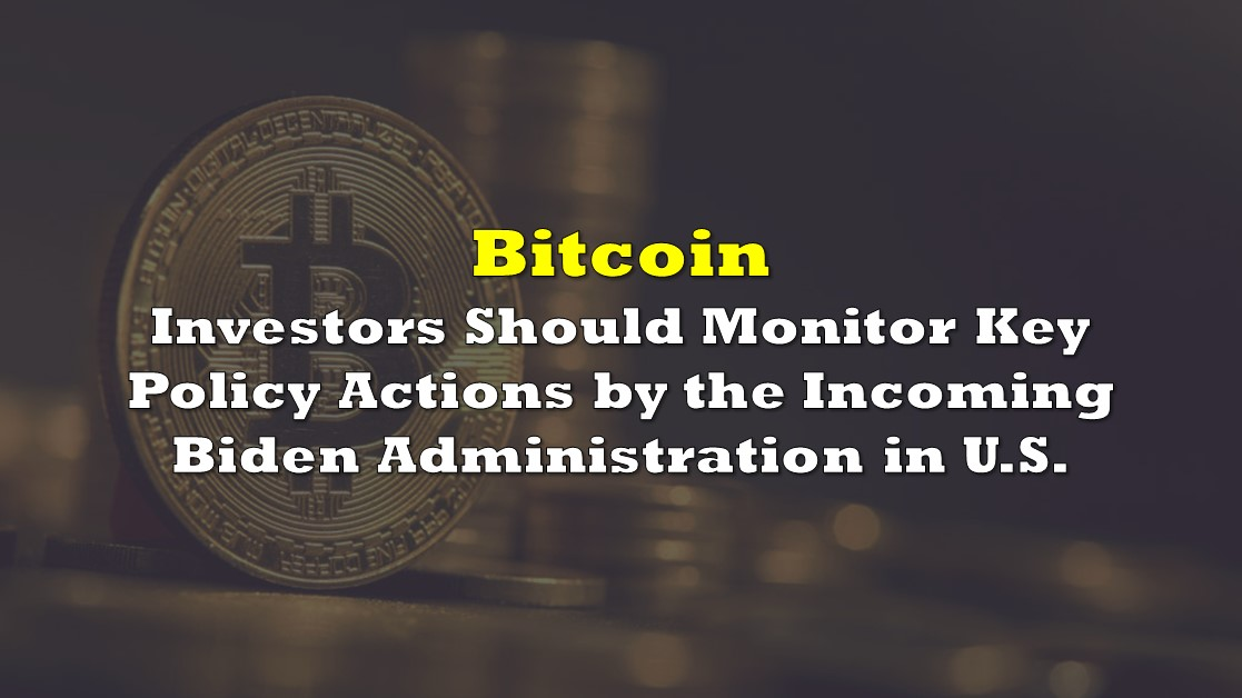 Bitcoin Investors Should Monitor Key Policy Actions by the Incoming Biden Administration in U.S.
