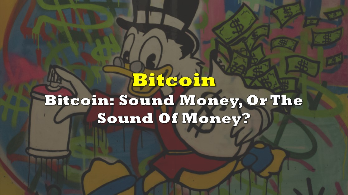 Bitcoin: Sound Money, Or The Sound Of Money?