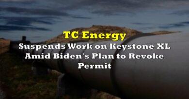 TC Energy Suspends Work on Keystone XL Amid Biden's Plan to Revoke Permit