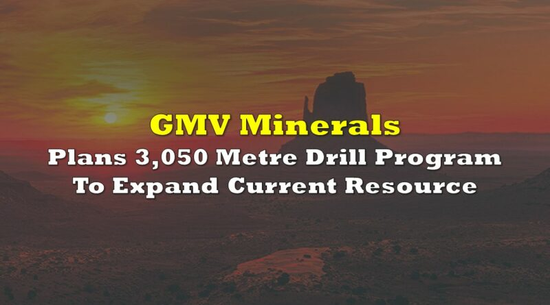 GMV Minerals Plans 3,050 Metre Drill Program To Expand Current Resource